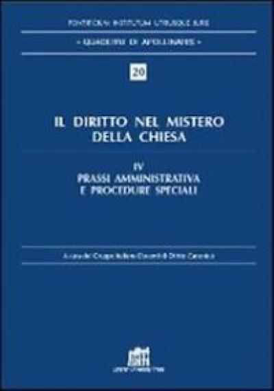 IL DIRITTO NEL MISTERO DELLA CHIESA. VOL. 4 - PRASSI AMMINISTRATIVA E PROCEDURE SPECIALI.
