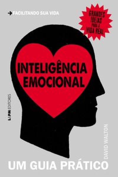 INTELIGÊNCIA EMOCIONAL: UM GUIA PRÁTICO