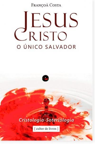 JESUS CRISTO, O ÚNICO SALVADOR