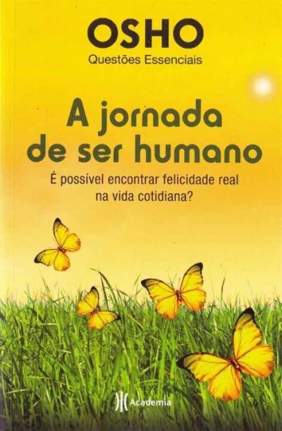 JORNADA DE SER HUMANO, A - E POSSIVEL ENCONTRAR FELICIDADE REAL NA VIDA COTIDIANA