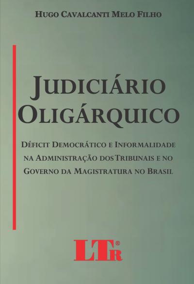 JUDICIARIO OLIGARQUICO - DEFICIT DEMOCRATICO E INFORMALIDADE NA ADMINISTRACA