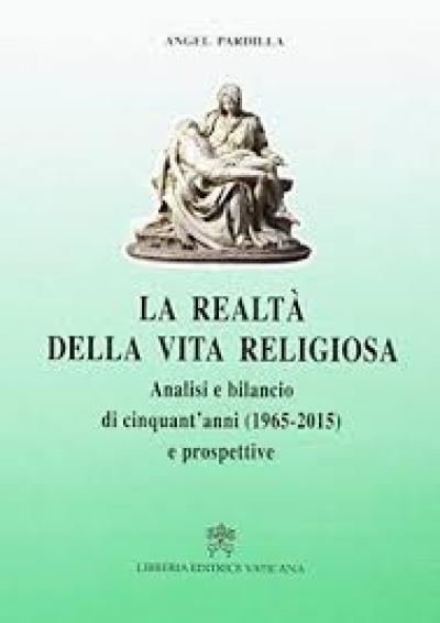 LA REALTA DELLA VITA RELIGIOSA - ANALISI E BILANCIO DI CINQUANT ANNI 1965 2015 E PROSPETTIVE