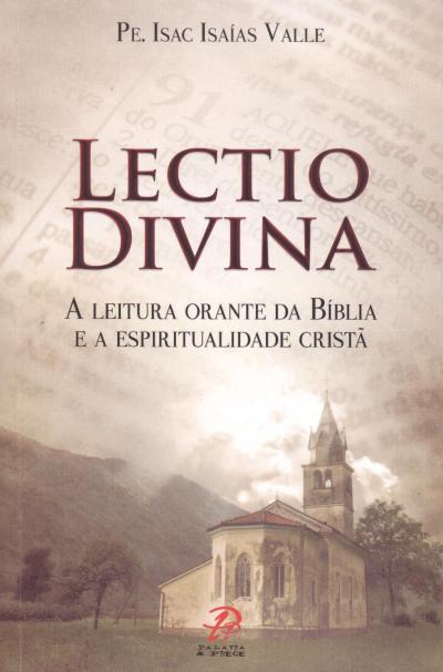 LECTIO DIVINA: A LEITURA ORANTE DA BÍBLIA E A ESPIRITUALIDADE CRISTÃ