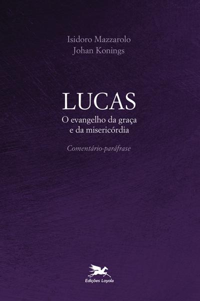 LUCAS, O EVANGELHO DA GRAÇA E DA MISERICÓRDIA
