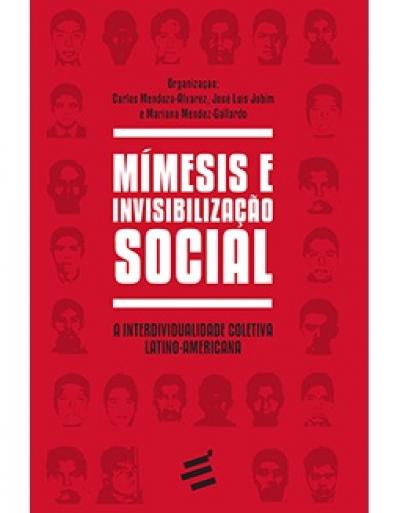 MÍMESIS E INVISIBILIZAÇÃO SOCIAL - A INTERDIVIDUALIDADE COLETIVA LATINO AMERICANA