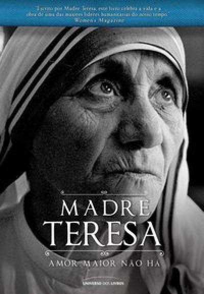 MADRE TERESA  - AMOR MAIOR NÃO HÁ
