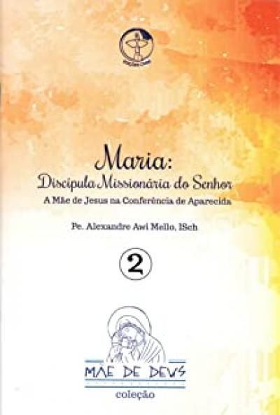 MAE DE DEUS 2 - DISCIPULA MISSIONARIA DO SENHOR