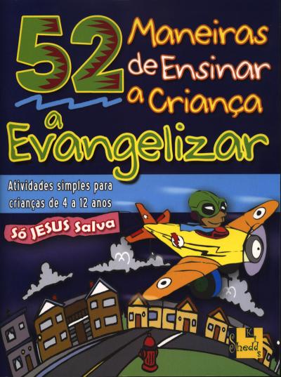 MANEIRAS DE ENSINAR A CRIANÇA A EVANGELIZAR, 52