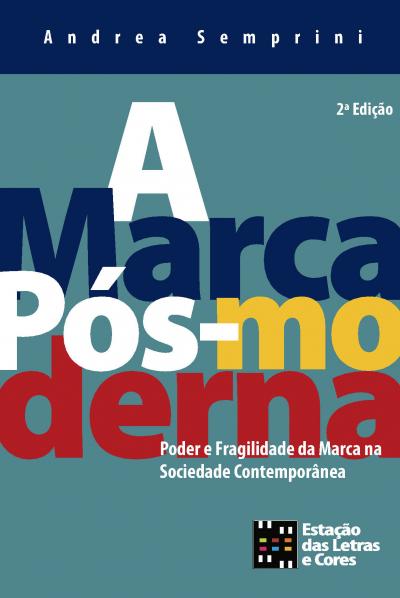 MARCA POS-MODERNA, A: PODER E FRAGILIDADE DA MARCA NA SOCIEDADE CONTEMPORAN - 2