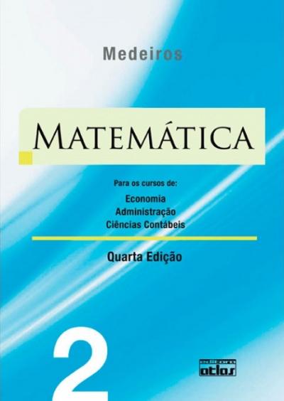 MATEMÁTICA - PARA OS CURSOS DE ECONOMIA, ADMINISTRAÇÃO E CIÊNCIAS CONTÁBEIS - VOLUME 2