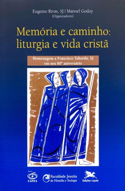 MEMÓRIA E CAMINHO - LITURGIA E VIDA CRISTÃ - HOMENAGEM A FRANCISCO TABORDA SJ EM SEU 80º ANIVERSÁRIO