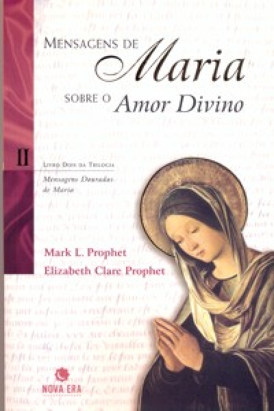 MENSAGENS DE MARIA SOBRE O AMOR DIVINO