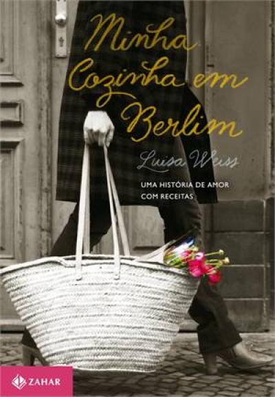 MINHA COZINHA EM BERLIM: UMA HISTORIA DE AMOR COM RECEITAS