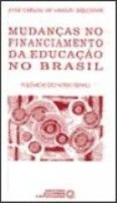 MUDANCAS NO FINANCIAMENTO DA EDUCACAO NO BRASIL