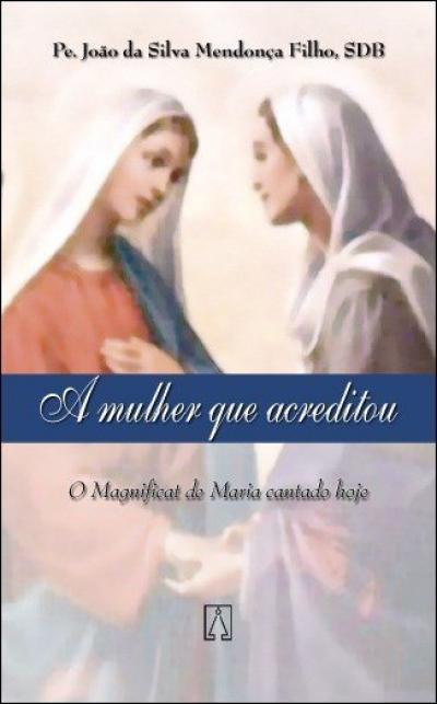 MULHER QUE ACREDITOU, A - O MAGNIFICAT DE MARIA...