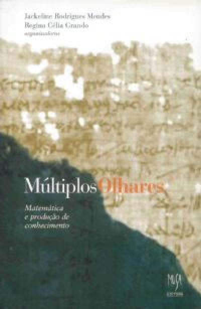 MULTIPLOS OLHARES - MATEMATICA E PRODUCAO DE...