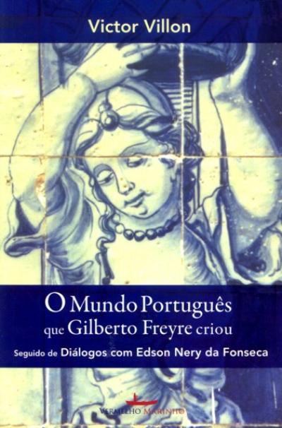 MUNDO PORTUGUES QUE GILBERTO FREYRE CRIOU, O