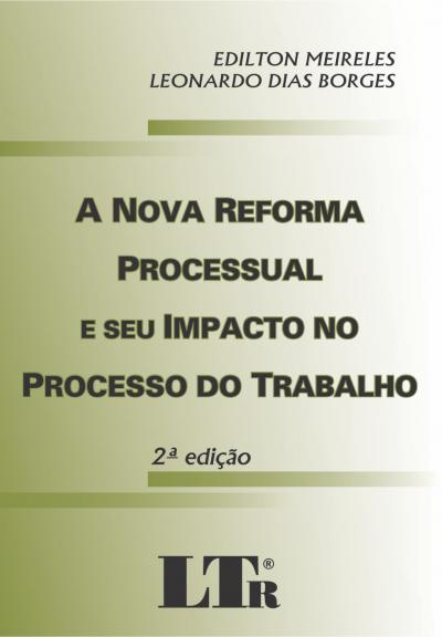 NOVA REFORMA PROCESSUAL E SEU IMPACTO NO PROCESSO DO TRABALHO, A - 2