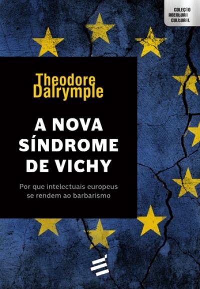 NOVA SÍNDROME DE VICHY,A - POR QUE INTELECTUAIS EUROPEUS SE RENDEM AO BARBARISMO