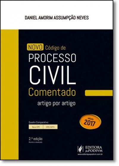 NOVO CÓDIGO DE PROCESSO CIVIL COMENTADO ARTIGO POR ARTIGO 2017 - 2A EDIÇÃO: REVISTA E ATUALIZADA