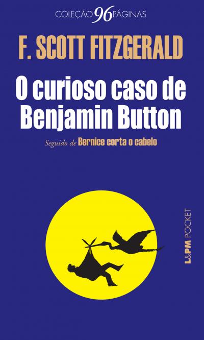 O CURIOSO CASO DE BENJAMIN BUTTON (SEGUIDO DE BERNICE CORTA O CABELO) - Vol. 1098