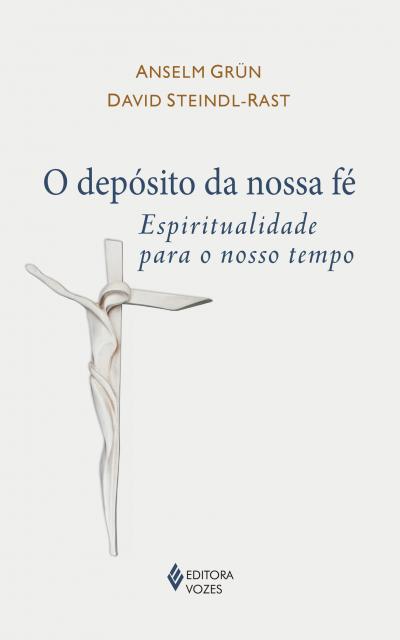 O DEPÓSITO DA NOSSA FÉ - ESPIRITUALIDADE PARA O NOSSO TEMPO