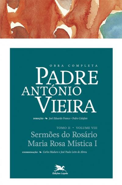 OBRA COMPLETA PADRE ANTÓNIO VIEIRA - TOMO II - VOLUME VIII: SERMÕES DO ROSÁRIO