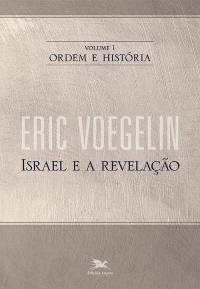 ORDEM E HISTÓRIA - VOLUME I: ISRAEL E A REVELAÇÃO - Vol. 1
