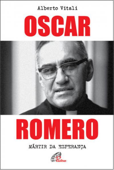 OSCAR ROMERO - MARTIR DA ESPERANCA