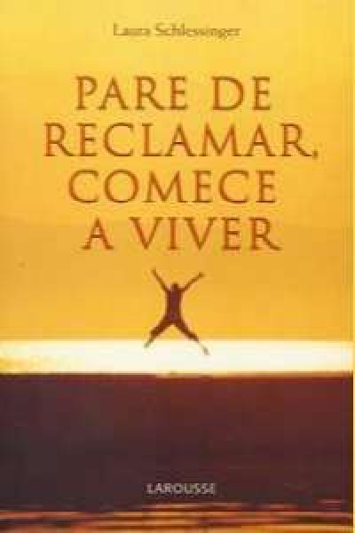 PARE DE RECLAMAR COMECE A VIVER