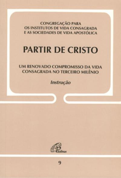PARTIR DE CRISTO - UM RENOVADO COMPROMISSO DA VIDA CONSAGRADA - DOC. 9 - 1