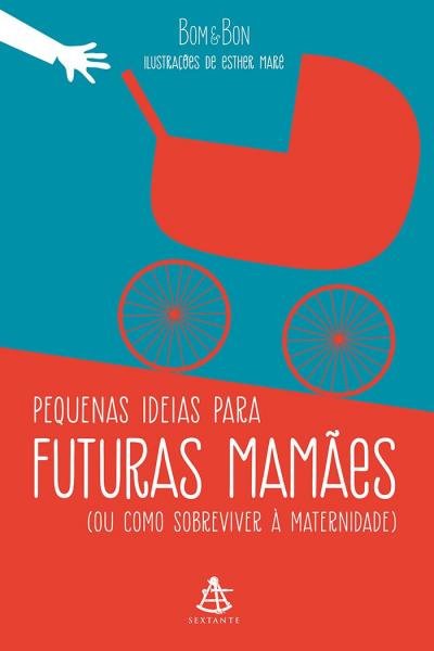 PEQUENAS IDEIAS PARA FUTURAS MAMÃES