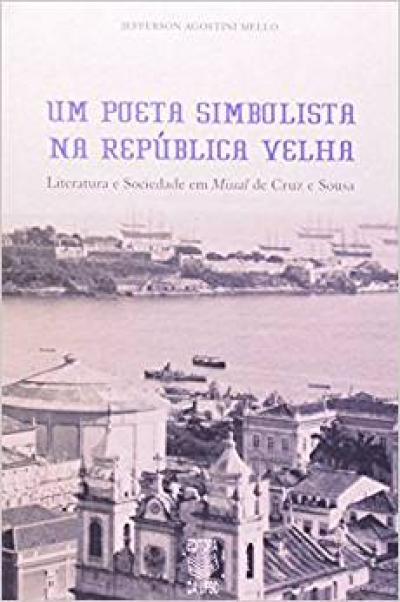 POETA SIMBOLISTA NA REPUBLICA VELHA,UM: LITERATURA E SOCIEDADE EM MISSAL DE - 1