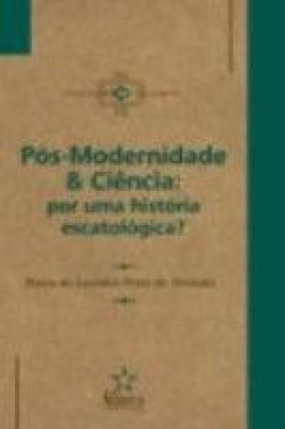 POS-MODERNIDADE & CIENCIA: POR UMA HISTORIA ESCATOLOGICA? - 1
