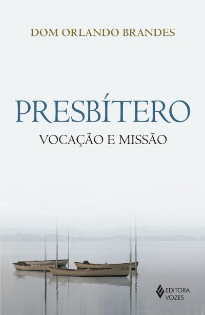 PRESBÍTERO - VOCAÇÃO E MISSÃO
