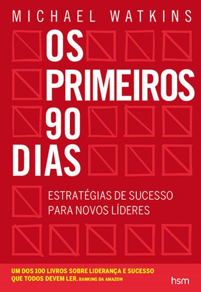 PRIMEIROS 90 DIAS, OS - ESTRATEGIAS DE SUCESSO PARA NOVOS LIDERES