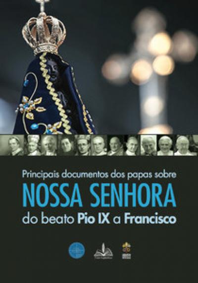 PRINCIPAIS DOCUMENTOS DOS PAPAS SOBRE NOSSA SENHORA DO BEATO PIO IX A FRANCISCO