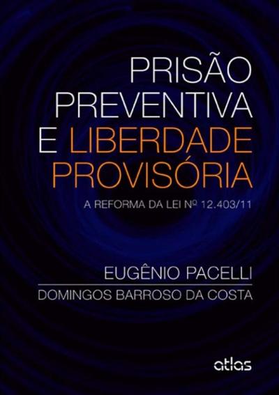 PRISÃO PREVENTIVA E LIBERDADE PROVISÓRIA: A REFORMA DA LEI Nº 12.403/11