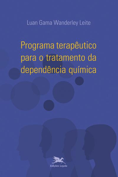 PROGRAMA TERAPÊUTICO PARA O TRATAMENTO DA DEPENDÊNCIA QUÍMICA