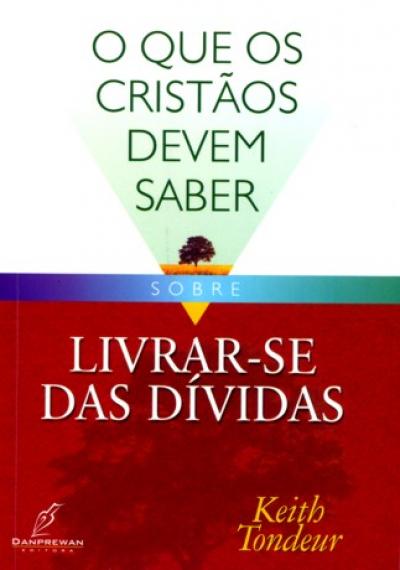 QUE OS CRISTAO DEVEM SABER SOBRE LIVRAR SE DAS DIVIDAS,