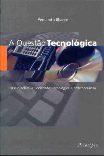 QUESTAO TECNOLOGICA, A - ENSAIO SOBRE A SOCIEDADE TECNOLOGICA CONTEMPORANEA - 1