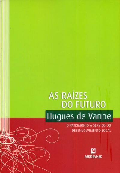 RAÍZES DO FUTURO, AS - O PATRIMONIO A SERVIÇO DO DESENVOLVIMENTO LOCAL
