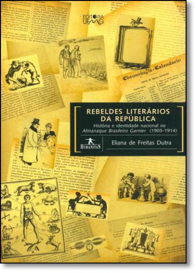REBELDES LITERARIOS DA REPUBLICA - HISTORIA E IDENTIDADE NACIONAL NO ALMANA - 1