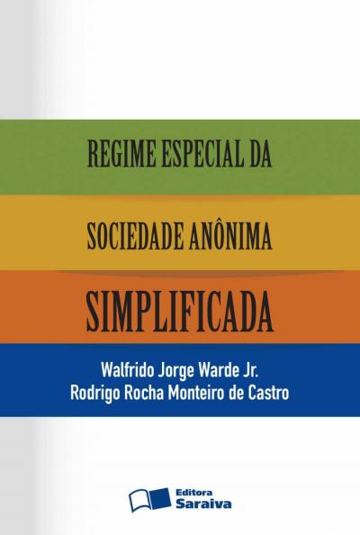 REGIME ESPECIAL DA SOCIEDADE ANÔNIMA SIMPLIFICADA - 1ª EDIÇÃO DE 2013