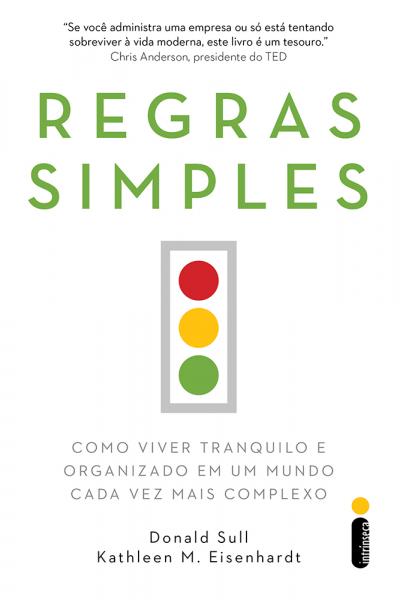 REGRAS SIMPLES - COMO VIVER TRANQUILO E ORGANIZADO EM UM MUNDO CADA VEZ MAIS COMPLEXO