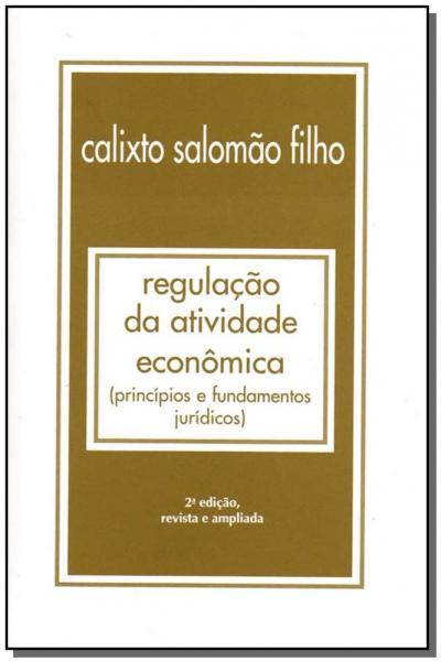 REGULAÇÃO DA ATIVIDADE ECONÔMICA - 2 ED./2008