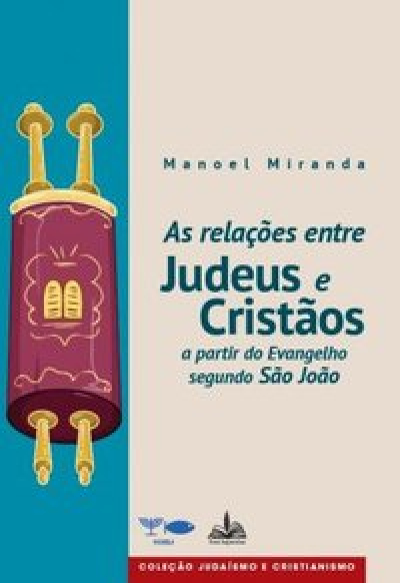 RELAÇÕES ENTRE JUDEUS E CRISTÃOS, AS - A PARTIR DO EVANGELHO SEGUNDO JOÃO