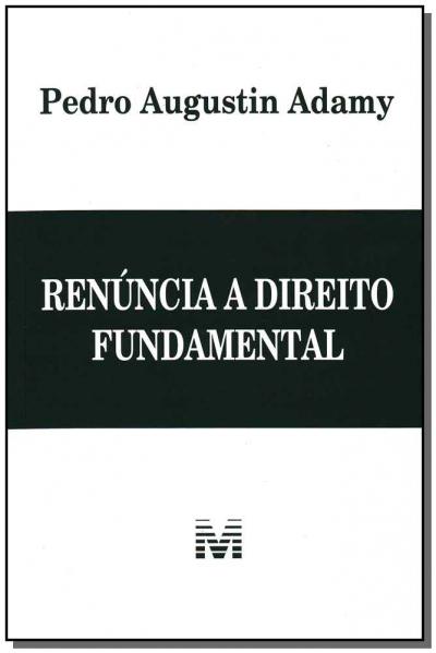 RENÚNCIA A DIREITO FUNDAMENTAL - 1 ED./2011