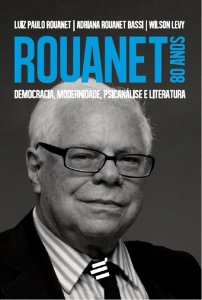ROUANET 80 ANOS: DEMOCRACIA, MODERNIDADE, PSICANÁLISE E LITERATURA