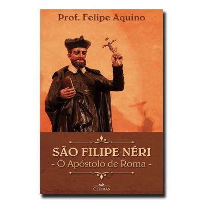 SÃO FELIPE NERI - O APÓSTOLO DE ROMA
